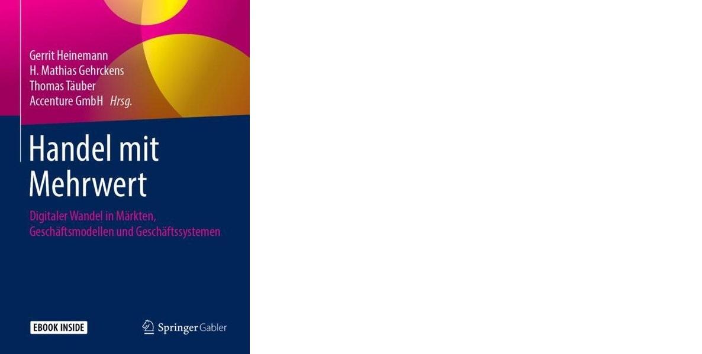 Handel mit Mehrwert - Digitaler Wandel in Märkten, Geschäftsmodellen und Geschäftssystemen